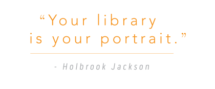 """Your library is your portrait."" - Holbrook Jackson"